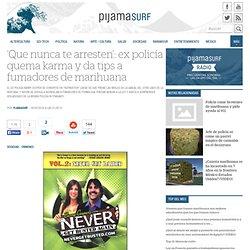 'Que nunca te arresten': ex policía quema karma y da tips a fumadores de marihuana