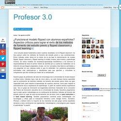 Profesor 3.0: Aspectos críticos para lograr el éxito de los métodos de fomento del estudio previo y flipped learning