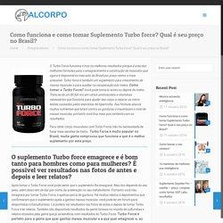 Como funciona e como tomar Suplemento Turbo force? Qual é seu preço no Brasil? – Alcorpo – Cuide de sua saúde