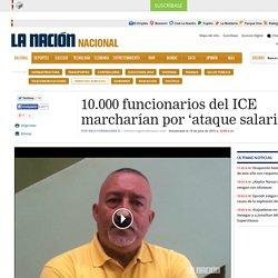 10.000 funcionarios del ICE marcharían por 'ataque salarial'