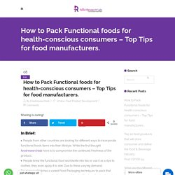 How to Pack Functional foods for health-conscious consumers – Top Tips for food manufacturers.