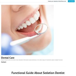 Functional Guide About Sedation Dentist