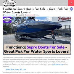 Functional Supra Boats For Sale - Great Pick For Water Sports Lovers!