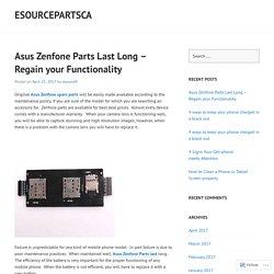 Asus Zenfone Parts Last Long – Regain your Functionality