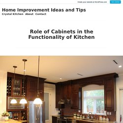 Role of Cabinets in the Functionality of Kitchen – Home Improvement Ideas and Tips