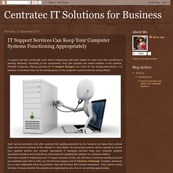 Centratec IT Solutions for Business: IT Support Services Can Keep Your Computer Systems Functioning Appropriately