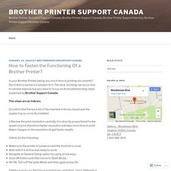 How to Fasten the Functioning Of a Brother Printer? – Brother Printer Support Canada