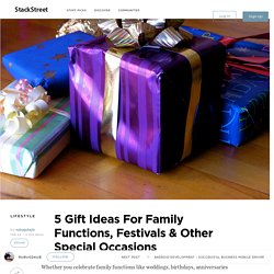 5 Gift Ideas For Family Functions, Festivals & Other Special Occasions – StackStreet