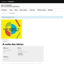 A noite das ideias - Fundação Calouste Gulbenkian