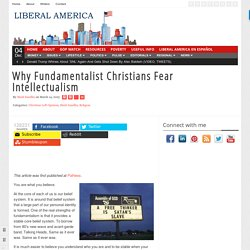 Why Fundamentalist Christians Fear Intellectualism
