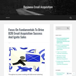 Focus On Fundamentals To Drive B2B Email Acquisition Success And Ignite Sales – Business Email Acquisition