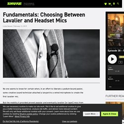 Fundamentals: Choosing Between Lavalier and Headset Mics