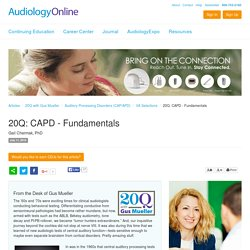 20Q: CAPD - Fundamentals Gail Chermak 20Q with Gus Mueller Auditory Processing Disorders (CAP/APD)