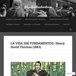LA VIDA SIN FUNDAMENTOS- Henry David Thoreau (1863) – filosofiantiautoritaria