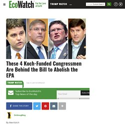 These 4 Koch-Funded Congressmen Are Behind the Bill to Abolish the EPA
