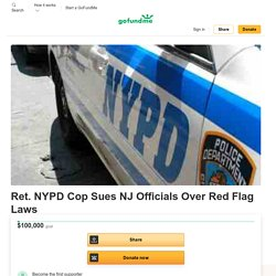 Fundraiser by John Marchisotto : Ret. NYPD Cop Sues NJ Officials Over Red Flag Laws