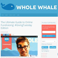 The Ultimate Guide to Online Fundraising: #GivingTuesday Edition Whole Whale