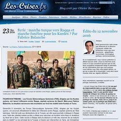 » Syrie : marche turque vers Raqqa et marche funèbre pour les Kurdes ? Par Fabrice Balanche