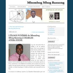 L'ÉLOGE FUNÈBRE de Mbombog Mbog Bassong à CHARLES ATEBA EYENE