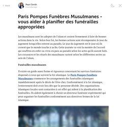 Paris Pompes Funèbres Musulmanes - vous aider à planifier des funérailles appropriées