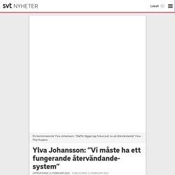 """Ylva Johansson: """"Vi måste ha ett fungerande återvändande-system"""""""