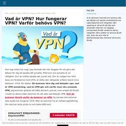 Vad är VPN? Hur fungerar VPN? Varför behövs VPN?