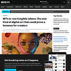 NFTs or non-fungible tokens: The new kind of digital art that could prove a bonanza for creators