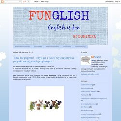 FUNGLISH: Time for puppets! - czyli jak i po co wykorzystywać pacynki na zajęciach językowych