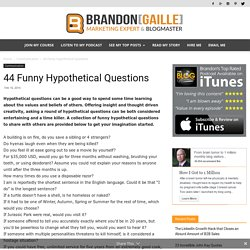 44 Funny Hypothetical Questions