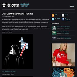 TeeRater » Blog Archive » 23 Funny Star Wars T-Shirts That Even Darth Vader Would Laugh At