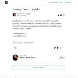 Funny Trump shirts - Diana Karmakova - Medium