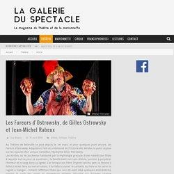 Les Fureurs d'Ostrowsky, de Gilles Ostrowsky et Jean-Michel Rabeux - LA GALERIE DU SPECTACLE