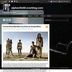 Furiosa Road (Mad Max Fury Road de George Miller) - alphaville60.overblog.com
