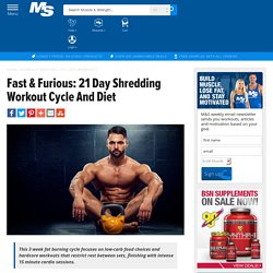 Fast & Furious: 21 Day Shredding Workout Cycle And Diet