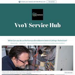 What Can you do as the Furnace Breakdowns before Calling a Technician? – VvoY Service Hub