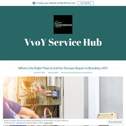 What is the Right Time to Call for Furnace Repair in Brooklyn, NY? – VvoY Service Hub