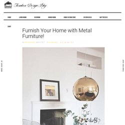 Furnish Your Home with Metal Furniture!