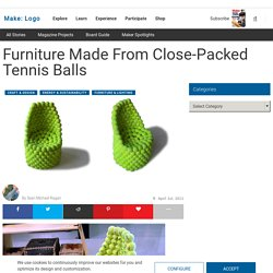 Make: Online | Furniture Made From Close-Packed Tennis Balls