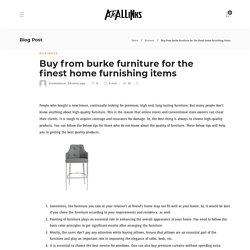 Buy from burke furniture for the finest home furnishing items