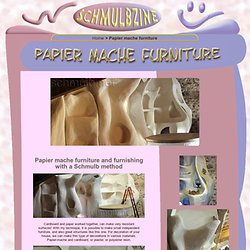 Papier mache furniture and furnishing with a Schmulb method