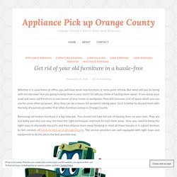 Get rid of your old furniture in a hassle-free – Appliance Pick up Orange County