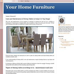 Your Home Furniture: Care and Maintenance of Dining Tables to Keep it in Top Shape