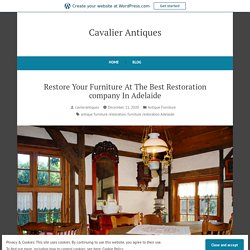 Restore Your Furniture At The Best Restoration company In Adelaide – Cavalier Antiques