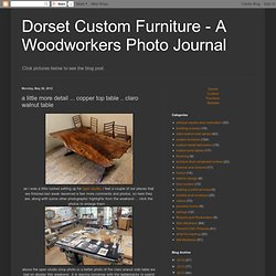 Dorset Custom Furniture - A Woodworkers Photo Journal: a little more detail ... copper top table .. claro walnut table