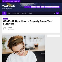 COVID-19 Tips: How to Properly Clean Your Furniture – Yourlifecafe