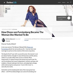 How Diane von Furstenberg Became The Woman She Wanted To Be - ForbesLife