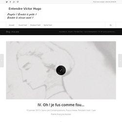 IV. Oh ! je fus comme fou… – Entendre Victor Hugo