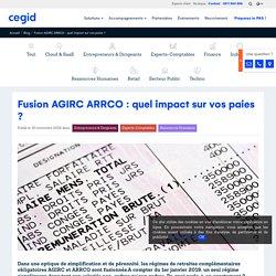 Fusion AGIRC ARRCO : quel impact sur vos paies ?
