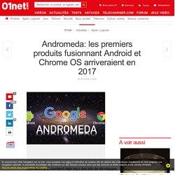 Andromeda: les premiers produits fusionnant Android et Chrome OS arriveraient en 2017
