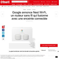 Google annonce Nest Wi-Fi, un routeur sans fil qui fusionne avec une enceinte connectée